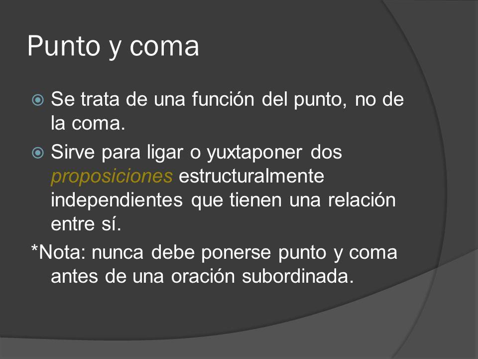 Punto y coma Se trata de una función del punto, no de la coma. Sirve para ligar o yuxtaponer dos proposiciones estructuralmente independientes que tie