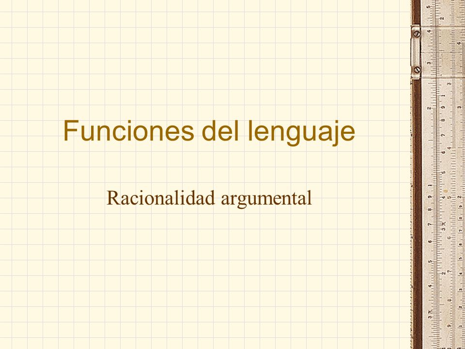 Funciones del lenguaje Racionalidad argumental