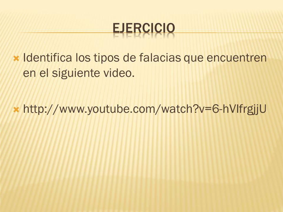 Identifica los tipos de falacias que encuentren en el siguiente video. http://www.youtube.com/watch?v=6-hVIfrgjjU