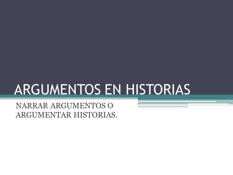 ARGUMENTOS EN HISTORIAS NARRAR ARGUMENTOS O ARGUMENTAR HISTORIAS.