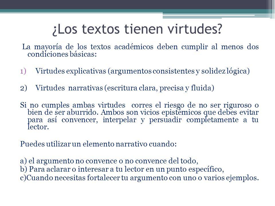 ¿Los textos tienen virtudes? La mayoría de los textos académicos deben cumplir al menos dos condiciones básicas: 1)Virtudes explicativas (argumentos c