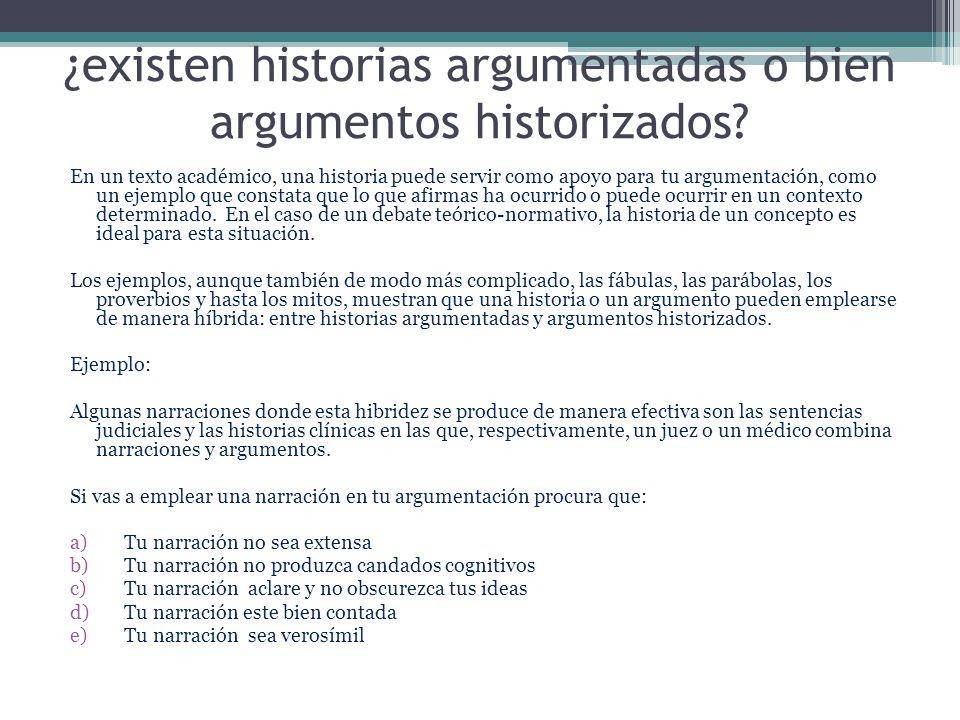 ¿existen historias argumentadas o bien argumentos historizados? En un texto académico, una historia puede servir como apoyo para tu argumentación, com