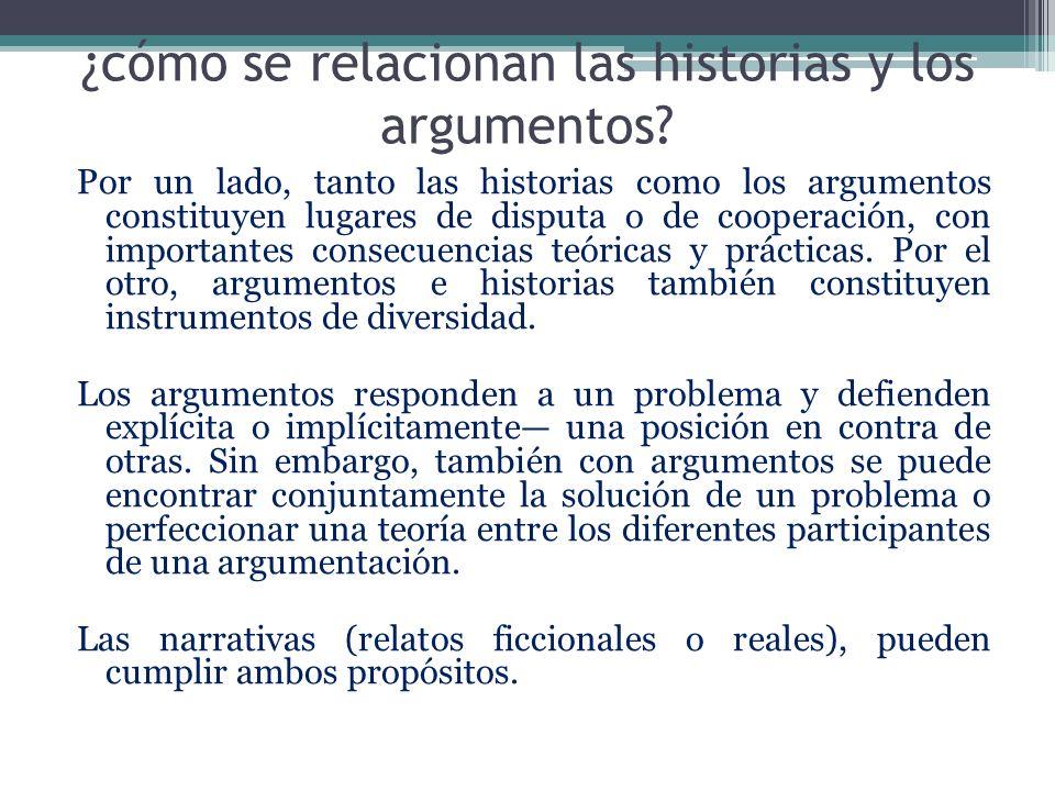 ¿cómo se relacionan las historias y los argumentos? Por un lado, tanto las historias como los argumentos constituyen lugares de disputa o de cooperaci