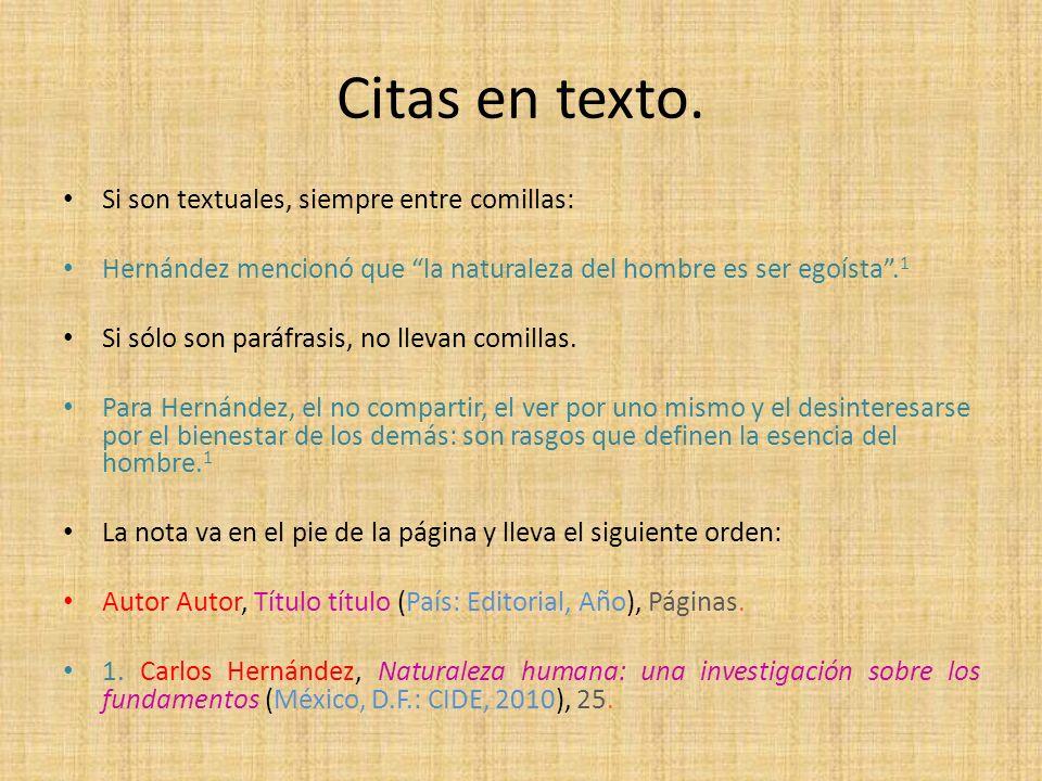 Citas en texto. Si son textuales, siempre entre comillas: Hernández mencionó que la naturaleza del hombre es ser egoísta. 1 Si sólo son paráfrasis, no