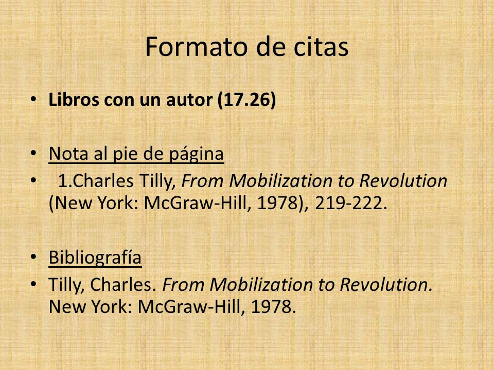 Formato de citas Libros con un autor (17.26) Nota al pie de página 1.Charles Tilly, From Mobilization to Revolution (New York: McGraw-Hill, 1978), 219