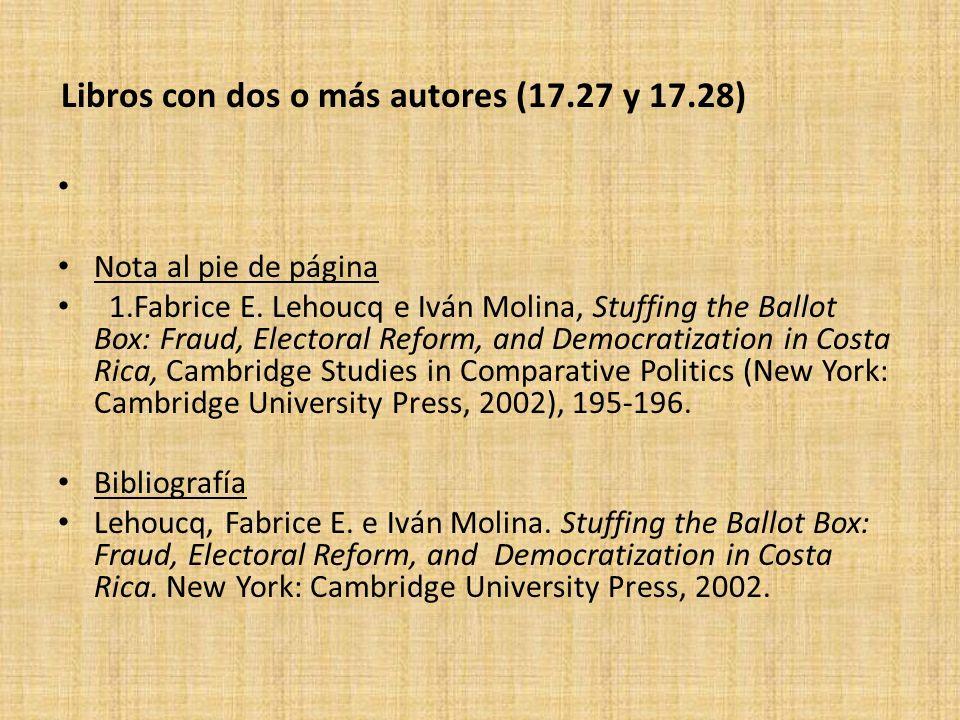 Libros con dos o más autores (17.27 y 17.28) Nota al pie de página 1.Fabrice E. Lehoucq e Iván Molina, Stuffing the Ballot Box: Fraud, Electoral Refor