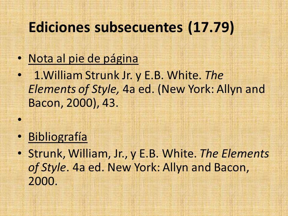 Ediciones subsecuentes (17.79) Nota al pie de página 1.William Strunk Jr. y E.B. White. The Elements of Style, 4a ed. (New York: Allyn and Bacon, 2000