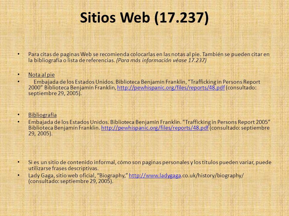 Sitios Web (17.237) Para citas de paginas Web se recomienda colocarlas en las notas al pie. También se pueden citar en la bibliografía o lista de refe