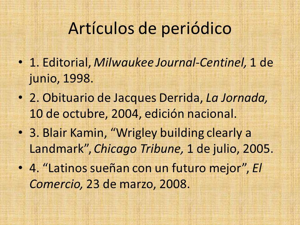 Artículos de periódico 1. Editorial, Milwaukee Journal-Centinel, 1 de junio, 1998. 2. Obituario de Jacques Derrida, La Jornada, 10 de octubre, 2004, e