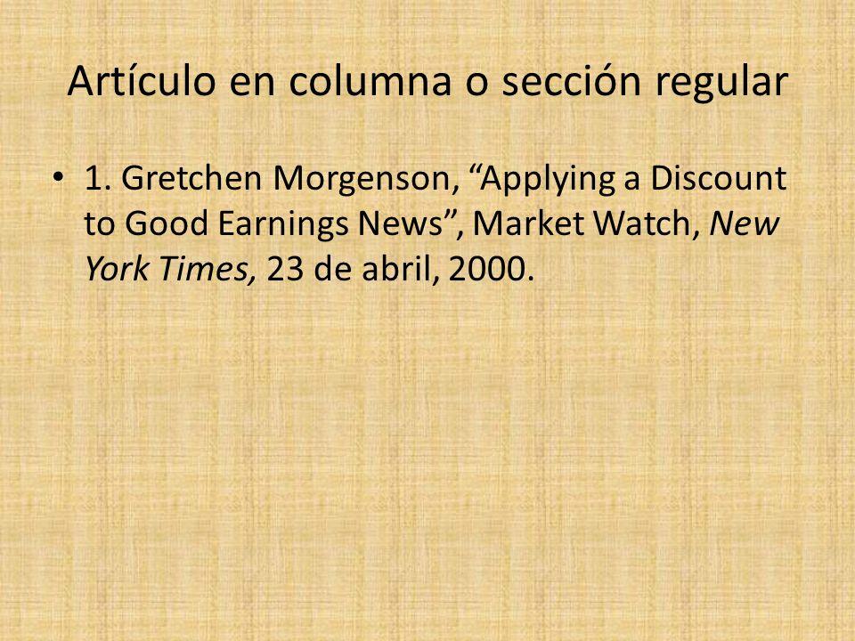 Artículo en columna o sección regular 1. Gretchen Morgenson, Applying a Discount to Good Earnings News, Market Watch, New York Times, 23 de abril, 200
