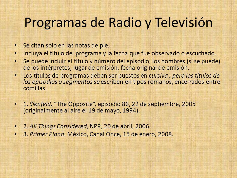 Programas de Radio y Televisión Se citan solo en las notas de pie. Incluya el título del programa y la fecha que fue observado o escuchado. Se puede i