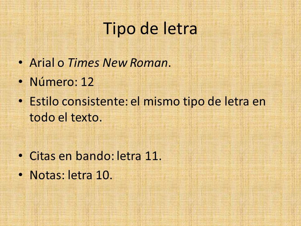 Tipo de letra Arial o Times New Roman. Número: 12 Estilo consistente: el mismo tipo de letra en todo el texto. Citas en bando: letra 11. Notas: letra