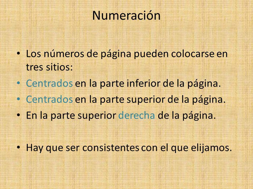 Numeración Los números de página pueden colocarse en tres sitios: Centrados en la parte inferior de la página. Centrados en la parte superior de la pá