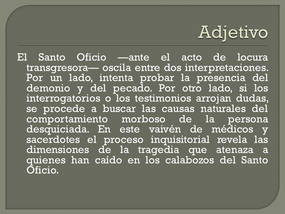 El Santo Oficio ante el acto de locura transgresora oscila entre dos interpretaciones.