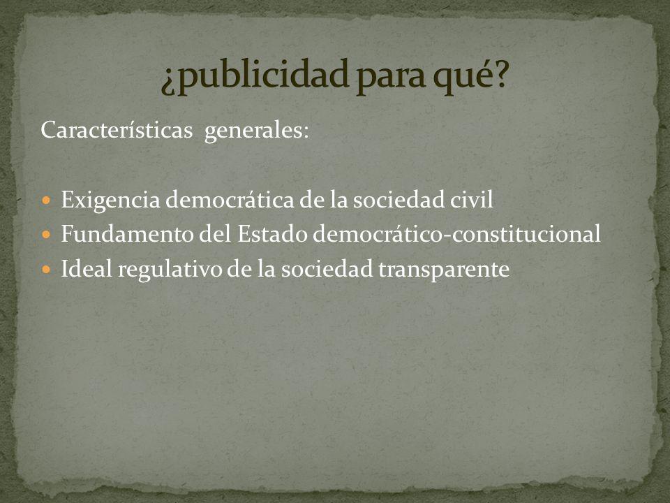 Características generales: Exigencia democrática de la sociedad civil Fundamento del Estado democrático-constitucional Ideal regulativo de la sociedad