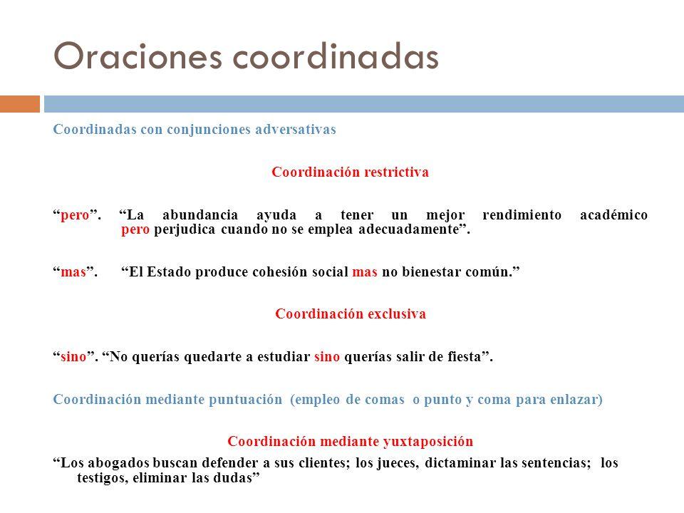 Oraciones coordinadas Coordinadas con conjunciones adversativas Coordinación restrictiva pero. La abundancia ayuda a tener un mejor rendimiento académ