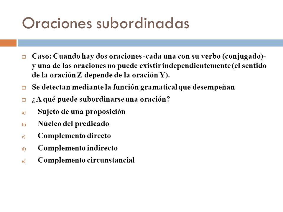 Subordinación sustantiva (oración subordinada que funciona como sustantivo) Caso 1: subordinada de sujeto.