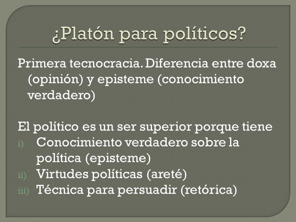 Primera tecnocracia. Diferencia entre doxa (opinión) y episteme (conocimiento verdadero) El político es un ser superior porque tiene i) Conocimiento v