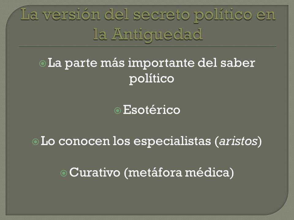 La parte más importante del saber político Esotérico Lo conocen los especialistas (aristos) Curativo (metáfora médica)