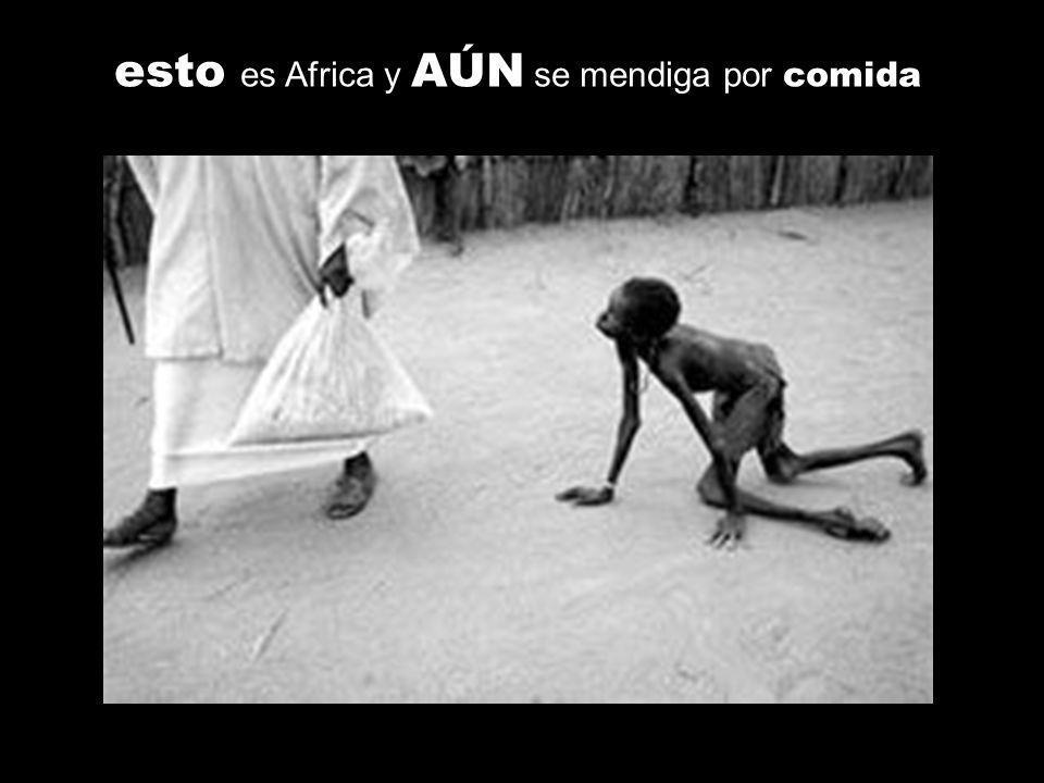 esto es Africa y AÚN se mendiga por comida
