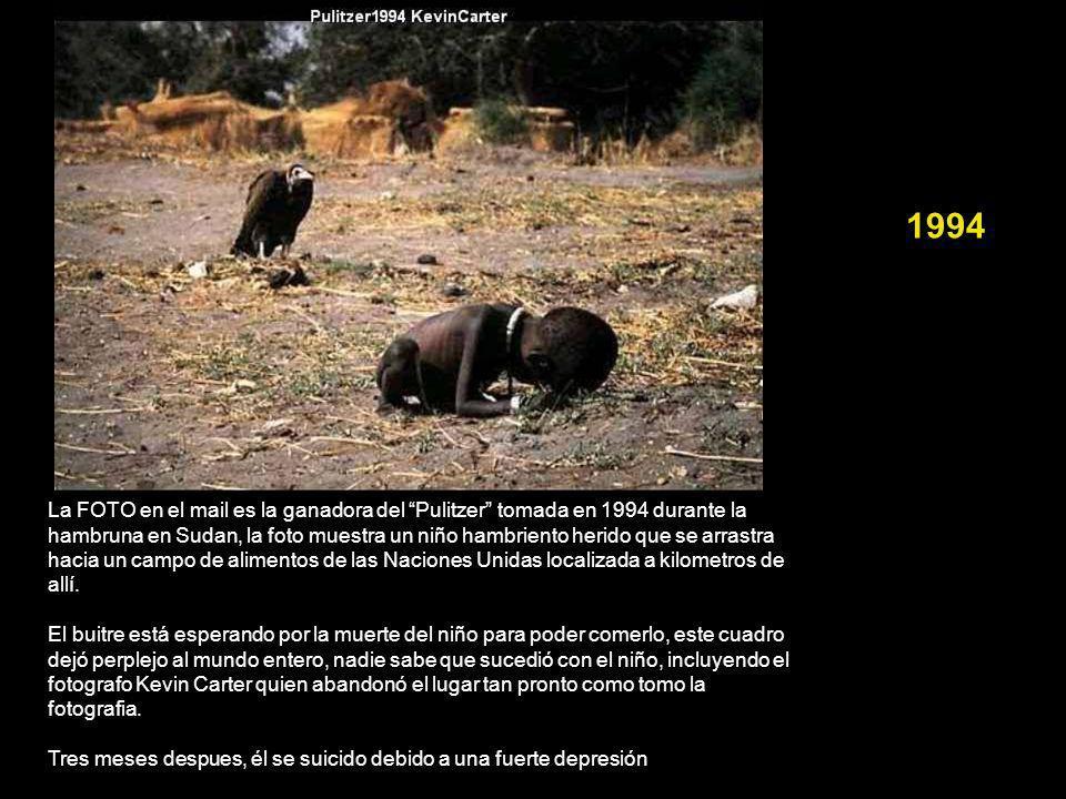 1994 La FOTO en el mail es la ganadora del Pulitzer tomada en 1994 durante la hambruna en Sudan, la foto muestra un niño hambriento herido que se arrastra hacia un campo de alimentos de las Naciones Unidas localizada a kilometros de allí.