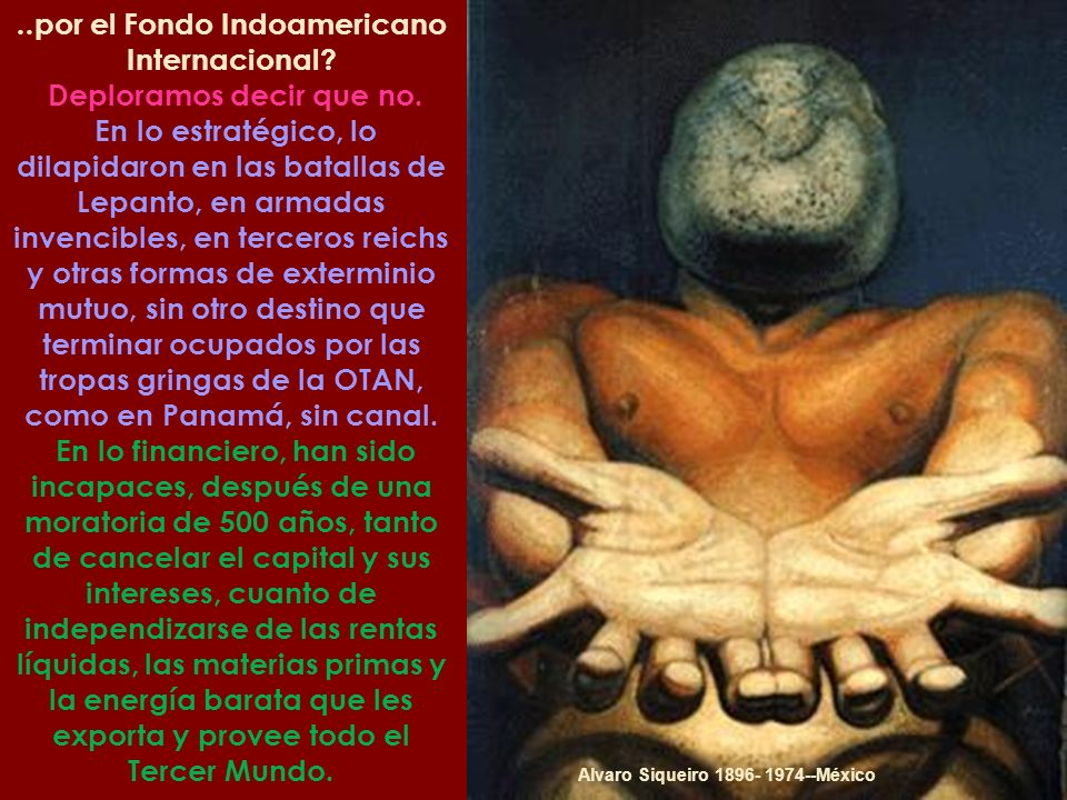 Carpani Ricardo 1930-1997 Argentino Yo, Guaicaipuro Cuatemoc, prefiero pensar en la menos ofensiva de estas hipótesis. Tan fabulosa exportación de cap