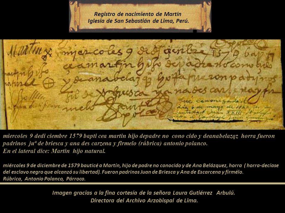 Martín de Porras Velásquez Nació al costado de la iglesia de San Sebastián, y cerca de la casa de Santa Rosa de Lima. Hijo de un caballero español y d