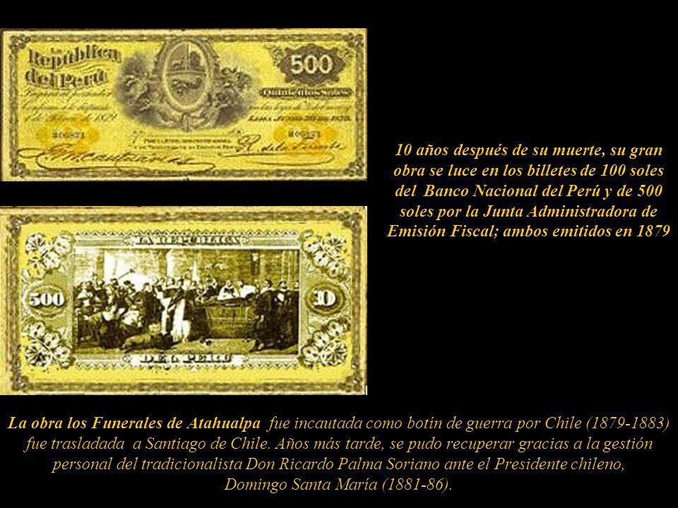 Funerales de Atahualpa, Oleo de 3.50 X 4.30 (1864-1866) Museo de Arte de Lima Ya en su agonía, recibió la medalla del Congreso que premiaba su talento