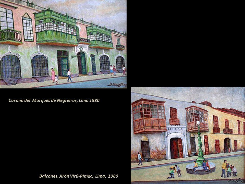 Balcón y la Iglesia de San Lázaro, Lima 1965 Balcón de Lima, 1970 Presente en la Semana de Sullana, con la Ass. de Artistas Independientes del Perú, 1