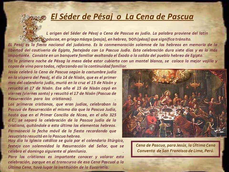 El Séder de Pésaj o La Cena de Pascua L origen del Séder de Pésaj o Cena de Pascua es judío.