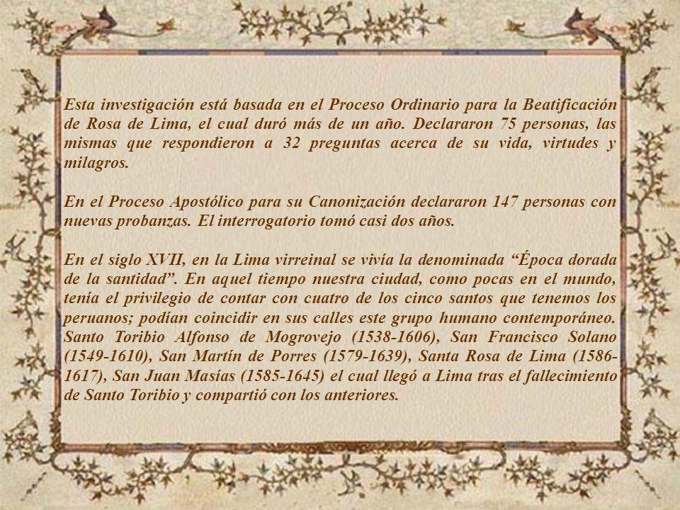 Esta investigación está basada en el Proceso Ordinario para la Beatificación de Rosa de Lima, el cual duró más de un año.