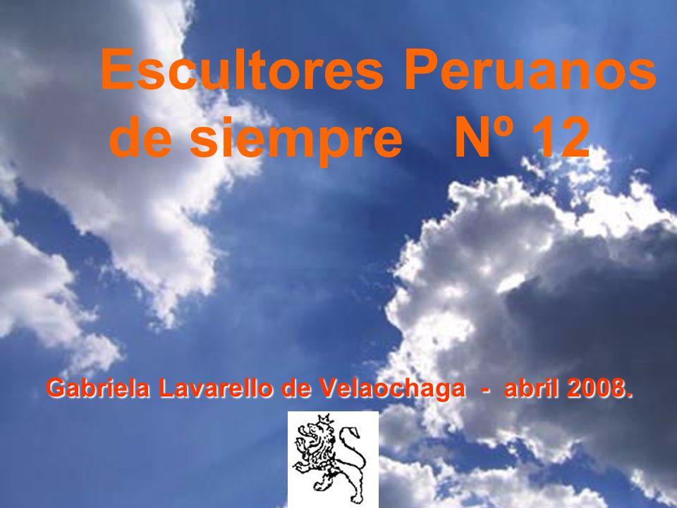 Escultores Peruanos de siempre Nº 12 Gabriela Lavarello de Velaochaga - abril 2008.