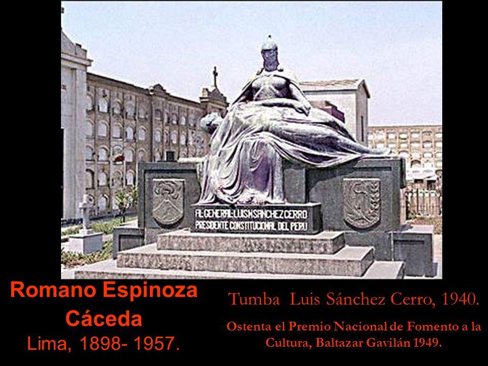 Romano Espinoza Cáceda Lima, 1898- 1957.Tumba Luis Sánchez Cerro, 1940.