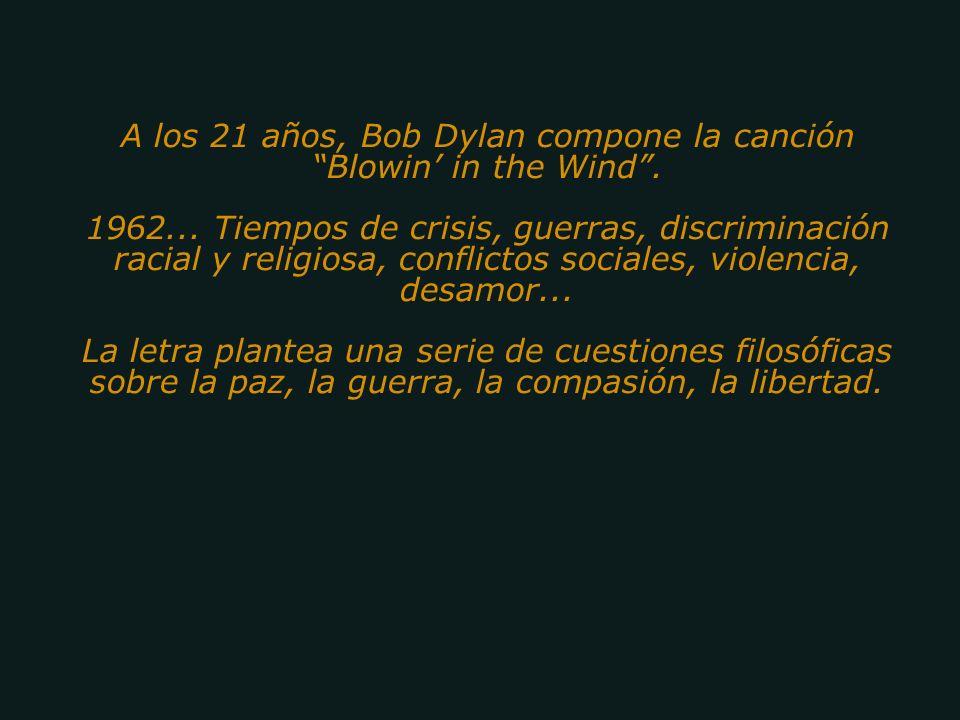(La Respuesta esta en el Viento) Una de las canciones más emblemáticas de los 60s, obra del poeta del rock Robert Zimmerman, (Bob Dylan). Himno en la
