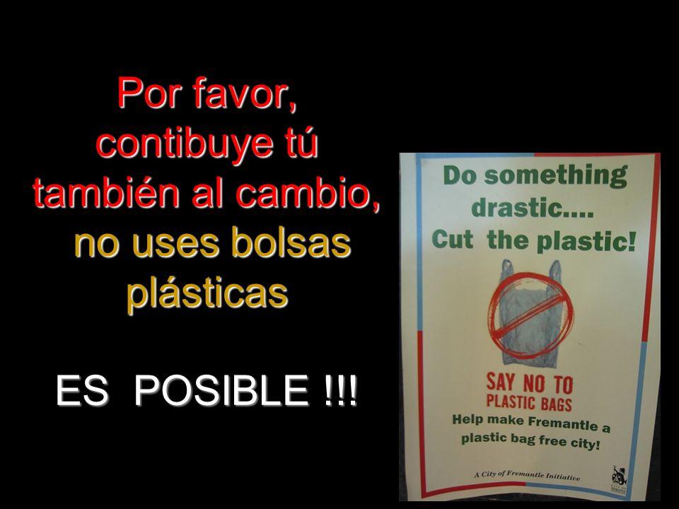Por favor, contibuye tú también al cambio, no uses bolsas plásticas ES POSIBLE !!!