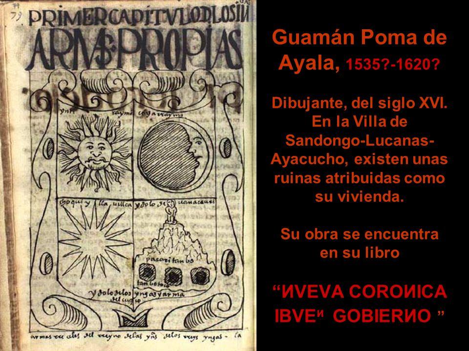 Guamán Poma de Ayala, 1535?-1620.Dibujante, del siglo XVI.