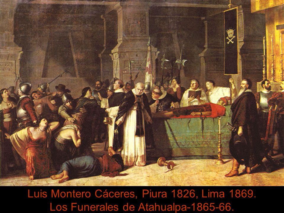 Luis Montero Cáceres, Piura 1826, Lima 1869. Los Funerales de Atahualpa-1865-66.
