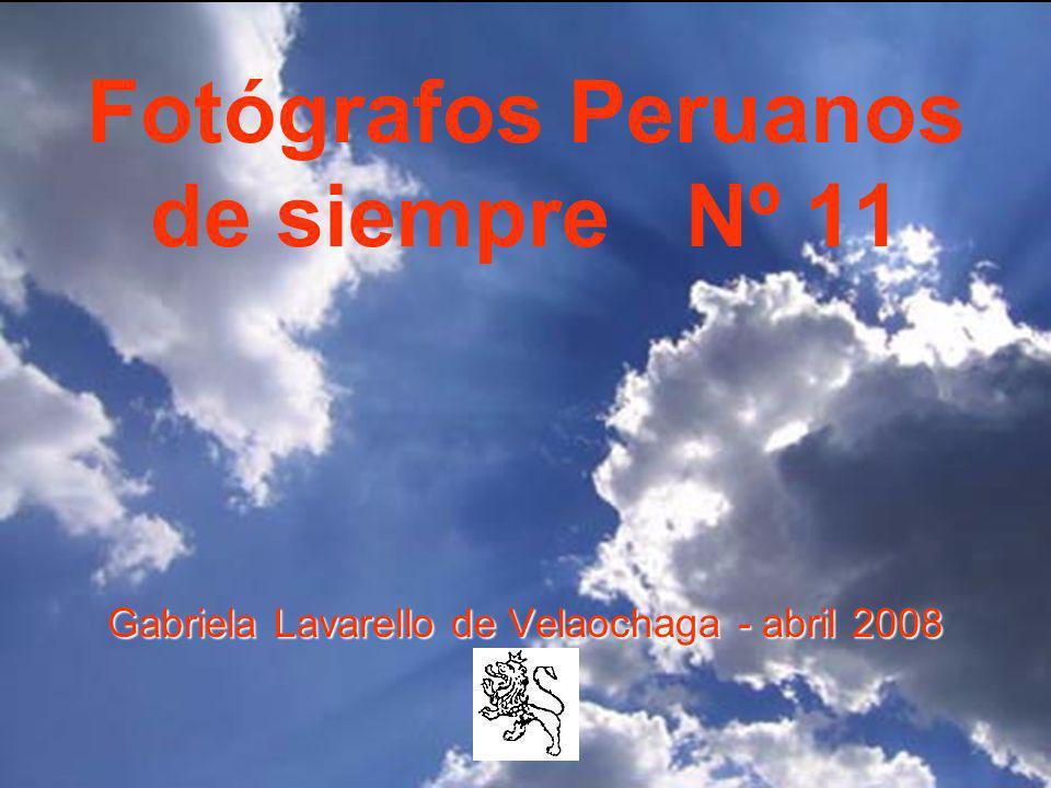 Fotógrafos Peruanos de siempre Nº 11 Gabriela Lavarello de Velaochaga Velaochaga - abril 2008