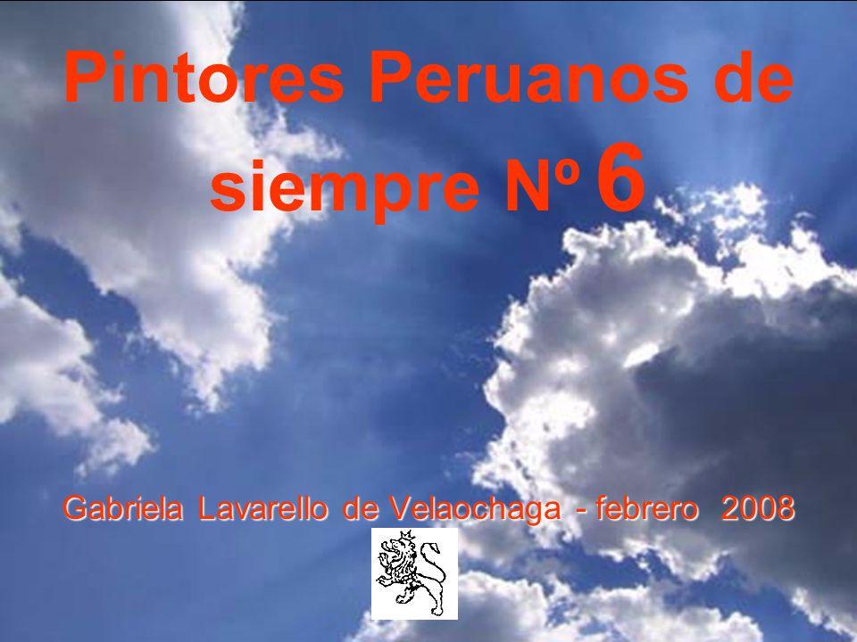 Pintores Peruanos de siempre Nº 6 Gabriela Lavarello de Velaochaga - febrero 2008