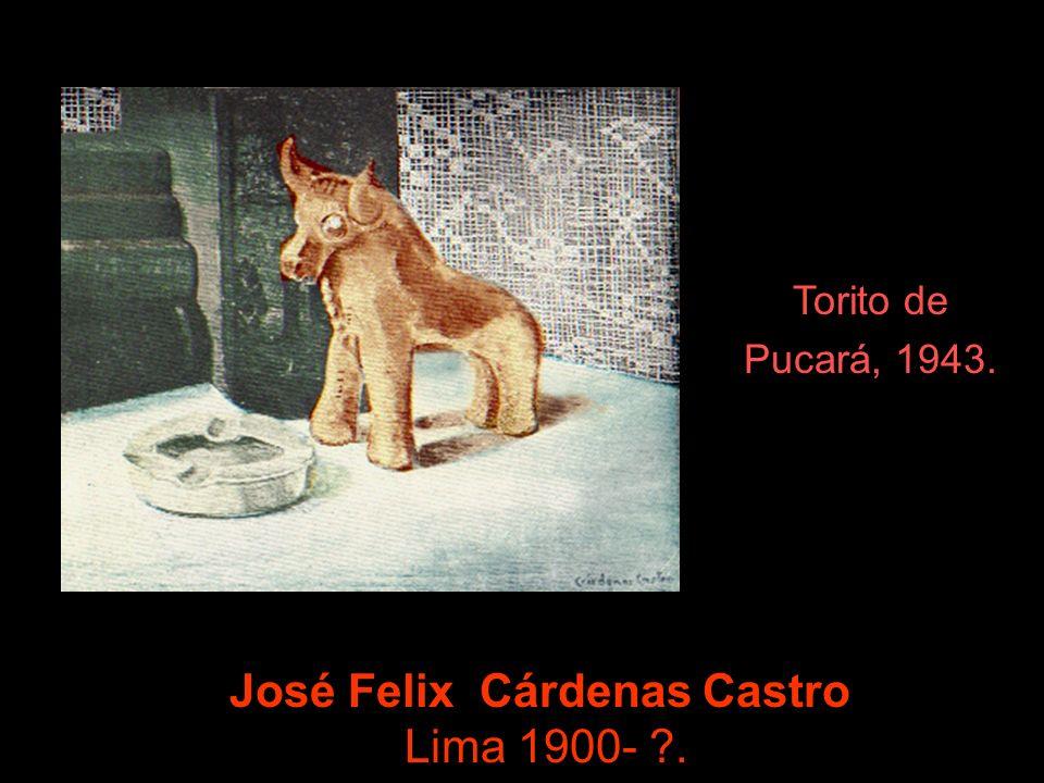 José Felix Cárdenas Castro Lima 1900- ?. Torito de Pucará, 1943.