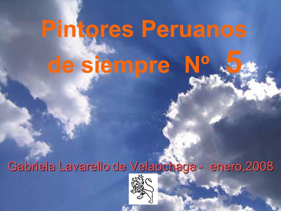 Gabriela Lavarello de Velaochaga - enero,2008 Pintores Peruanos de siempre Nº 5