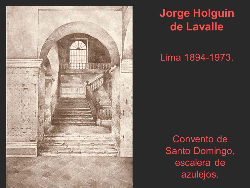 Jorge Holguín de Lavalle Lima 1894-1973. Convento de Santo Domingo, escalera de azulejos.