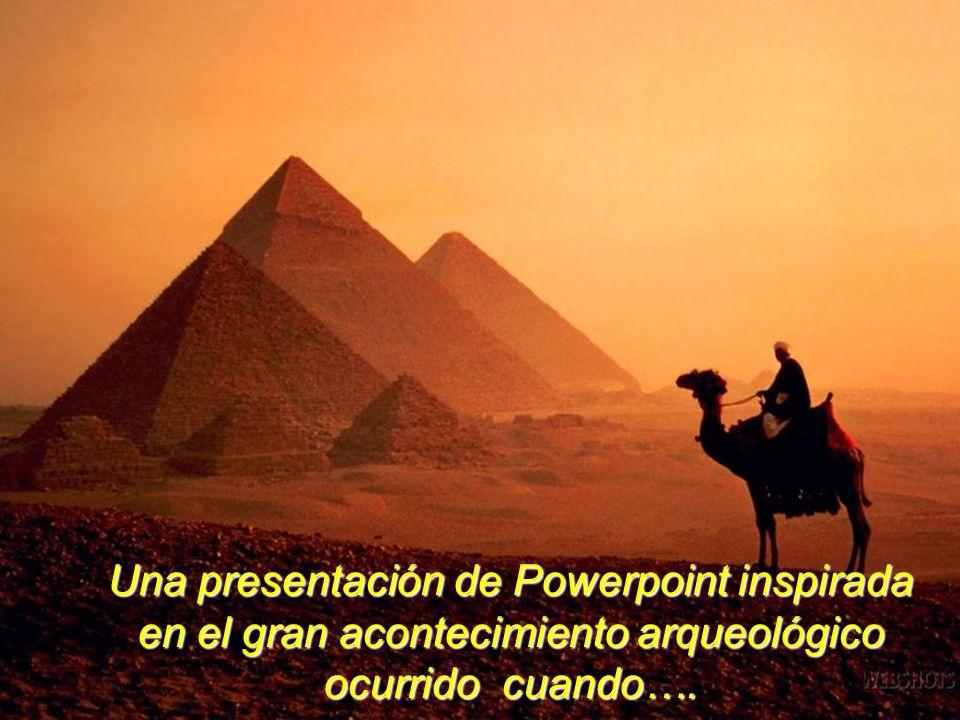 Una presentación de Powerpoint inspirada en el gran acontecimiento arqueológico ocurrido cuando….