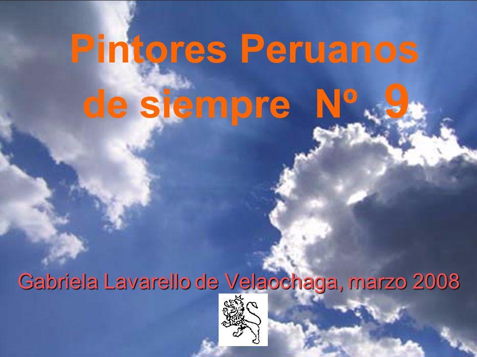 Gabriela Lavarello de Velaochaga, marzo 2008 Pintores Peruanos de siempre Nº 9