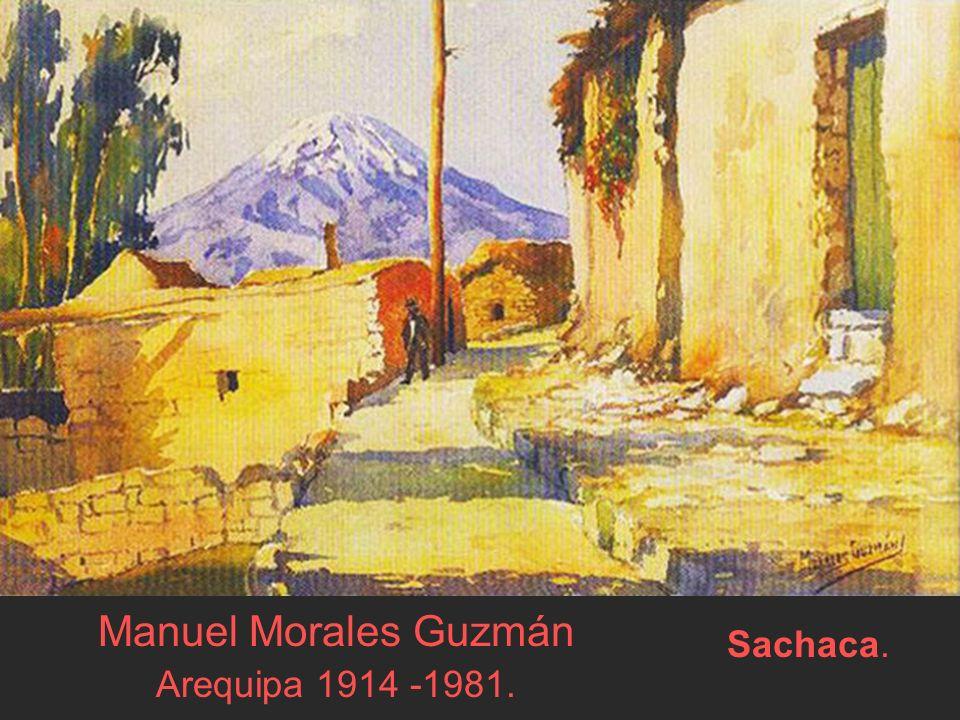 Manuel Morales Guzmán Arequipa 1914 -1981. Sachaca.