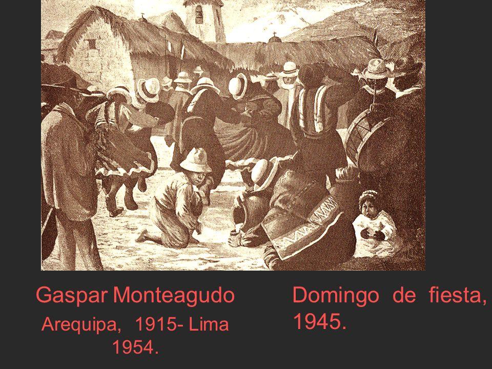 Domingo de fiesta, 1945. Gaspar Monteagudo Arequipa, 1915- Lima 1954.