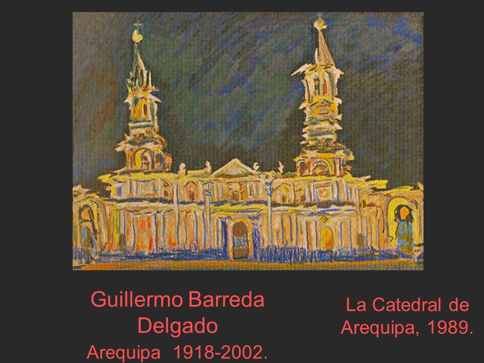 Guillermo Barreda Delgado Arequipa 1918-2002. La Catedral de Arequipa, 1989.