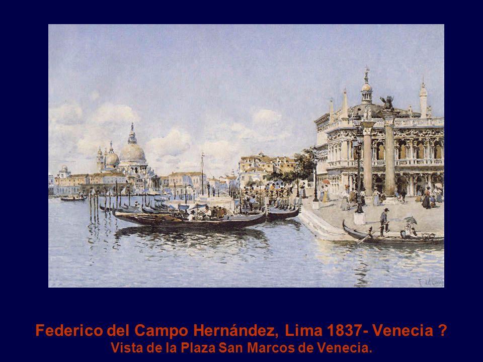 Federico del Campo Hernández, Lima 1837- Venecia ? Vista de la Plaza San Marcos de Venecia.