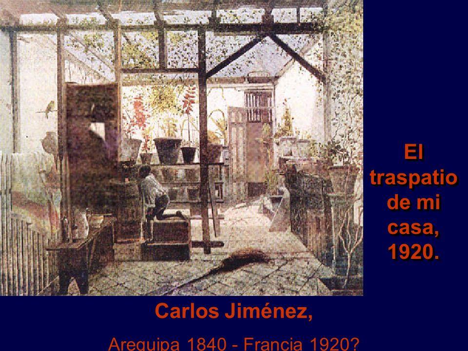 Carlos Jiménez, Arequipa 1840 - Francia 1920? El traspatio de mi casa, 1920. 1920.