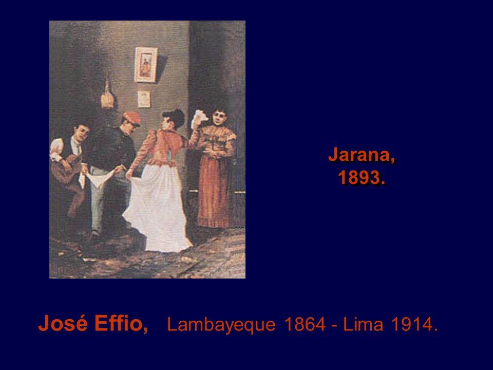 José Effio, Lambayeque 1864 - Lima 1914. Jarana,1893.Jarana,1893.